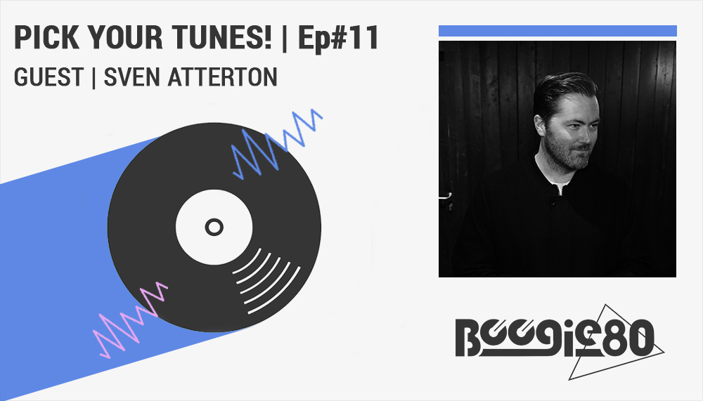 Pick Your Tunes - Ep. 11 featuring Modern Funker Sven Atterton