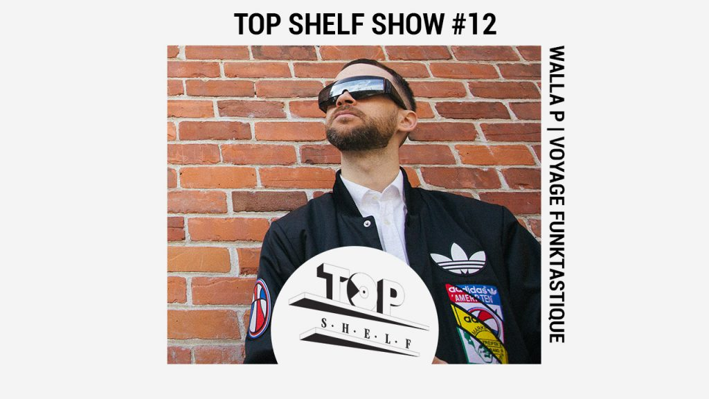 Top shelf _ ep.12 _walla p _ voyage_funktastique